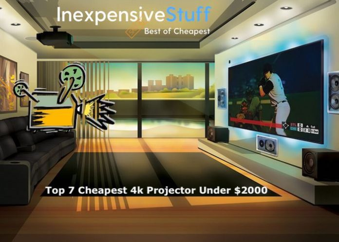 Top 7 Cheapest 4k Projector Under 2000 Dollars To Buy